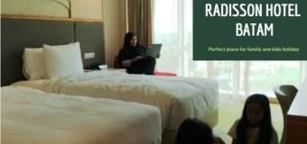Pengalaman Menginap di Radisson Batam, Hotel Bintang 4.5 dengan Fasilitas WOW!