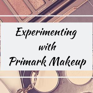 Blog cover for Experimenting with Primark Makeup post