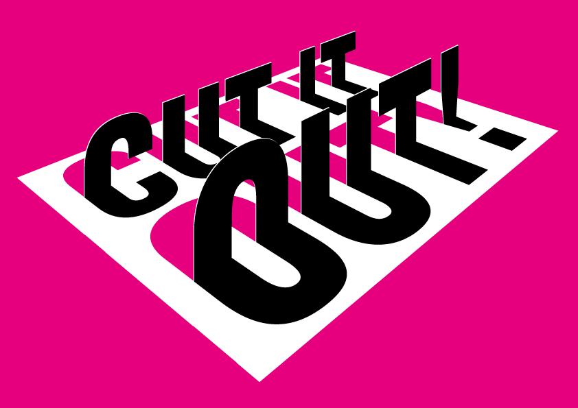 Cut it out !