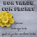 mensagem de boa tarde com flores