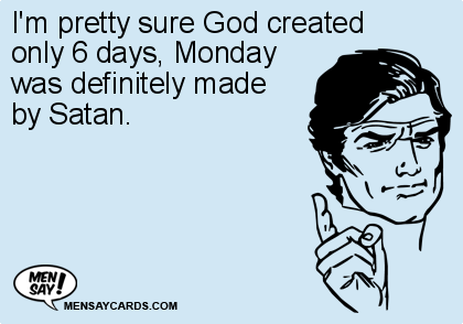 I'm Pretty Sure God Created Only 6 Days Monday ECard