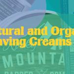 Natural and Organic Shaving Creams