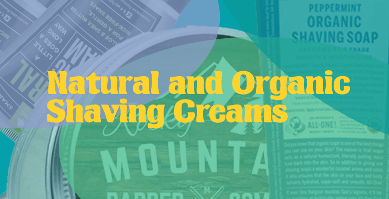 Natural and Organic Shaving Creams