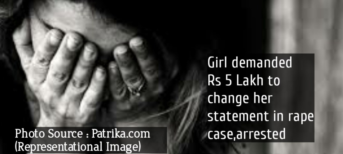 Representational Image : Girl demanded Rs 5 Lakh to change statement in rape case