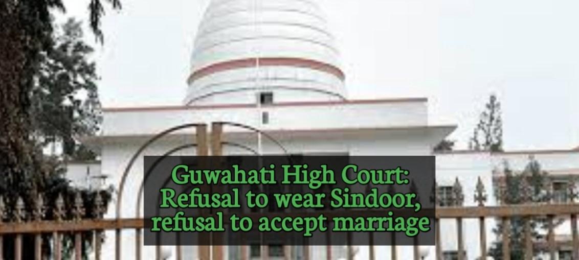Guwahati HC : refusal to wear sindoor is refusal to accept marriage