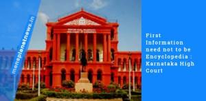First Information need not to be Encyclopedia : Karnataka High Court
