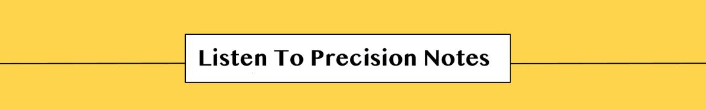 Listen To Precision Notes