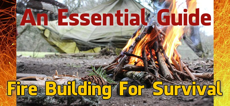 Fire building for survival: An Essential Guide