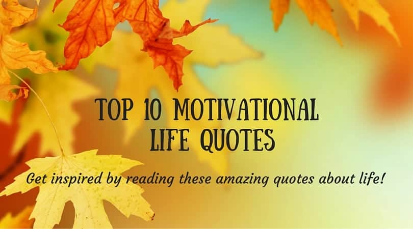 Top 10 Motivational Life Quotes Mental Amp Body Care