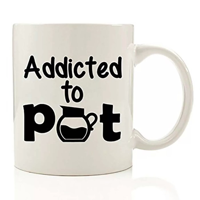 Addicted to Pot Coffee Cup