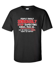 People Should Stop Expecting Normal Tshirt
