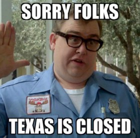 Sorry Guys Texas is Closed