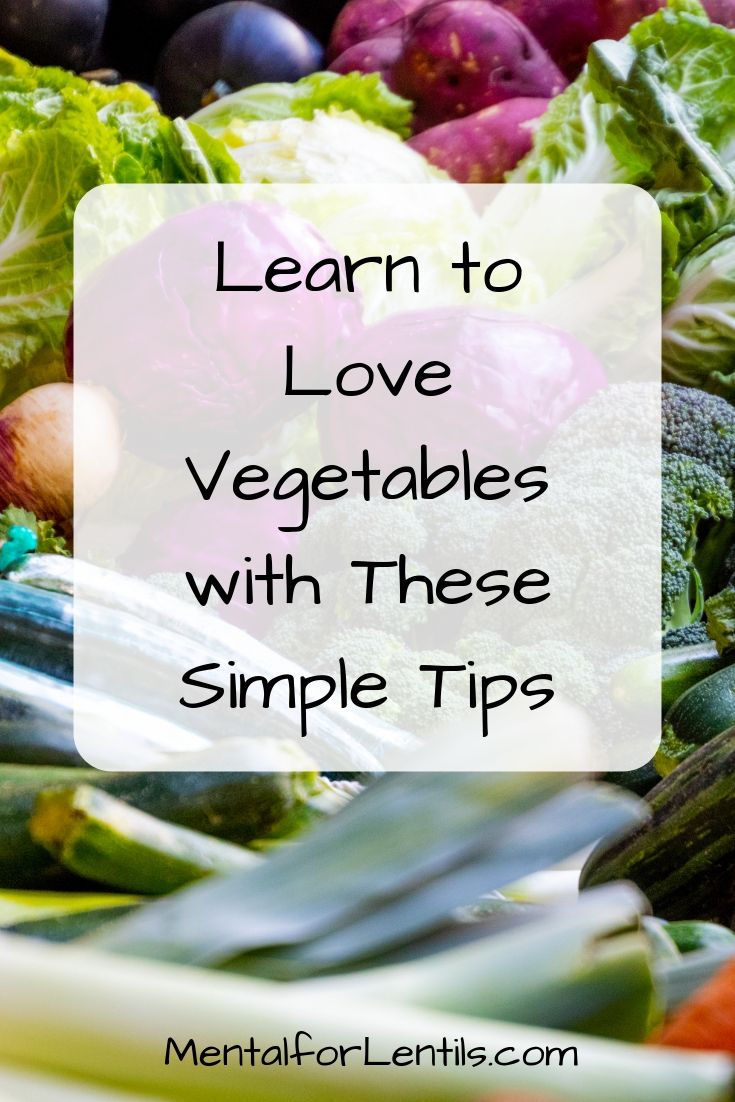 Learn to love vegetables