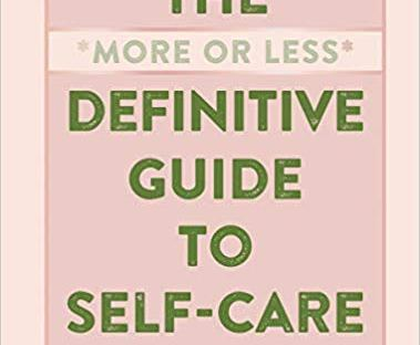 Book cover: The More or Less Definitive Guide to Self-Care by Anna Borges