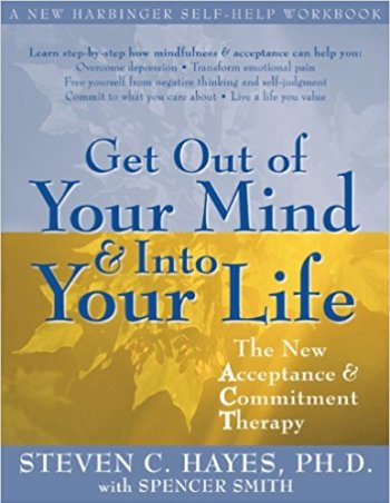 book cover: Get Out of Your Mind and Into Your Life by Steven Hayes