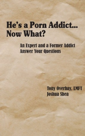 book cover: He's a Porn Addict... Now What? by Tony Overbay and Joshua Shea