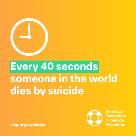 AFSP - every 40 seconds someone dies by suicide