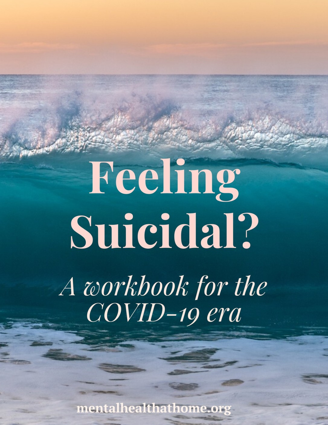 Feeling suicidal? A workbook for the COVID-19 era from Mental Health @ Home