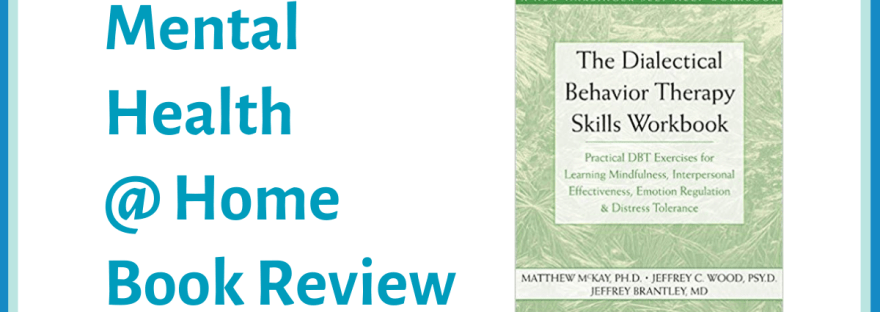 MH@H Book review: The Dialectical Behavior Therapy Skills Workbook