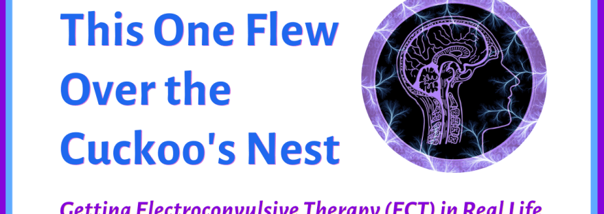 This one flew over the cuckoo's nest: electroconvulsive therapy (ECT) in real life