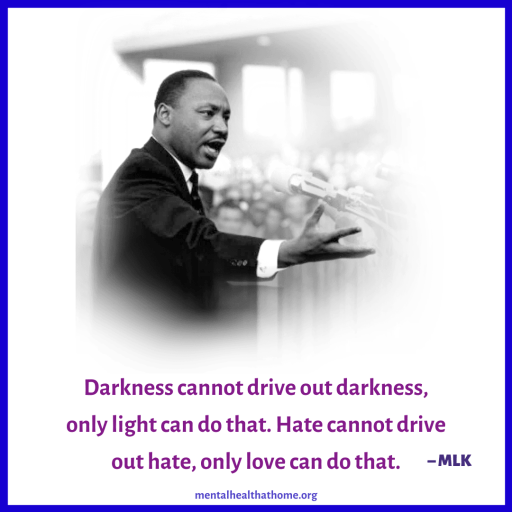 """Martin Luther King: """"Darkness cannot drive out darkness, only light can do that. Hate cannot drive out hate, only love can do that."""""""