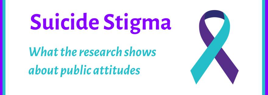 Suicide stigma; what the research shows about public attitudes