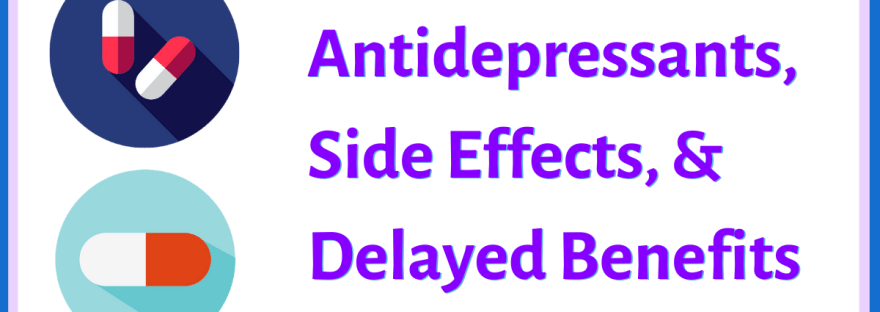 Antidepressants, side effects, and delayed benefits