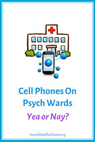 Cell phones on psych wards: yea or nay?