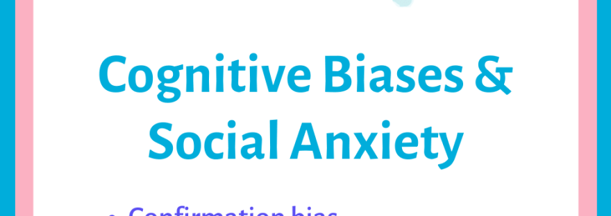 a list of cognitive biases that can feed into social anxiety