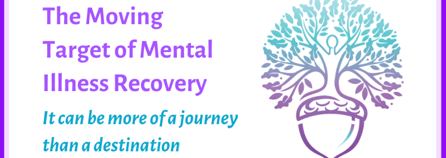 The moving target of mental illness recovery: more of a journey than a destination