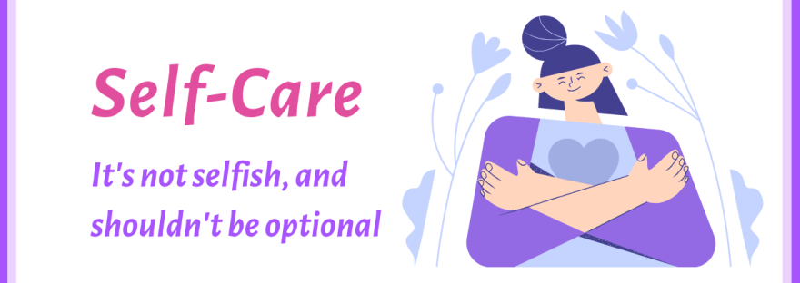 Self-care - it's not selfish, and shouldn't be optional