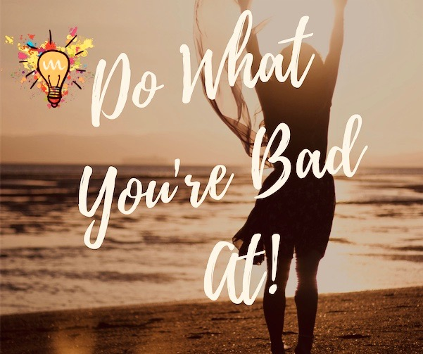 Do What You're Bad At - Mental Ideas!