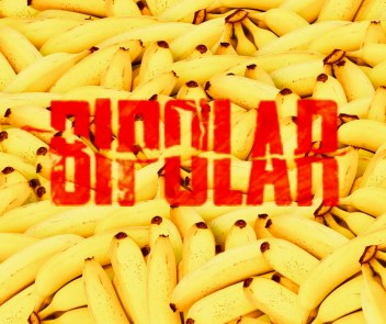 Bananas Bipolar