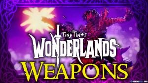 The Weapons of Tiny Tina's Wonderlands