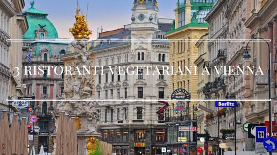 3 ristoranti Vegetariani da provare a Vienna