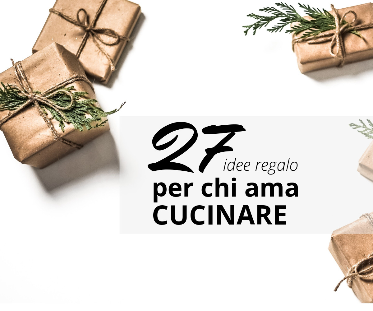 Cerco Idee Regalo Per Natale.27 Idee Regalo Per Chi Ama Cucinare Mentecontorta