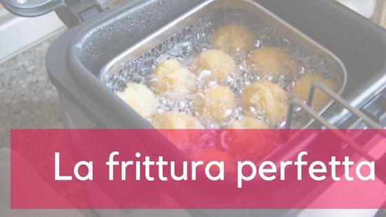 Come avere la frittura perfetta