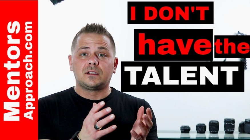 I DON'T have the talent to succeed. But do you need talent?