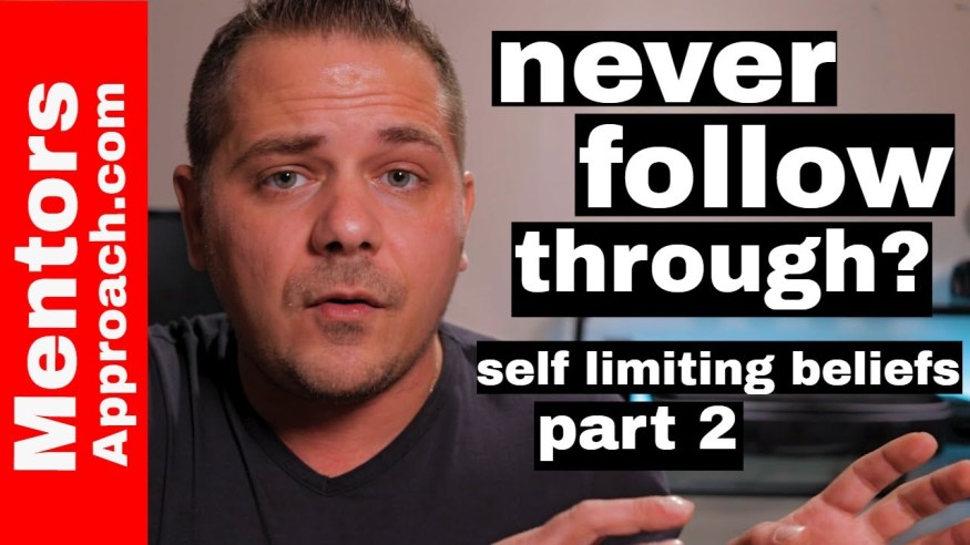 """Never following through?   How to change self limiting beliefs """"Part 2"""""""