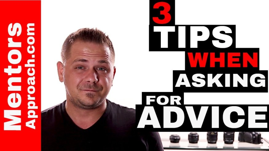 3 tips to getting the help you need. Asking for advice from people who count
