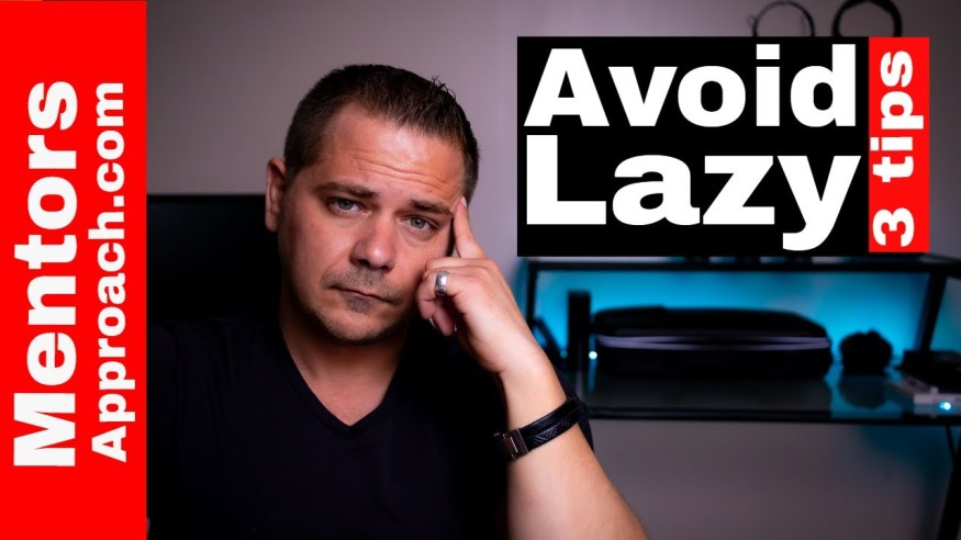Avoid Being Lazy When Things Get Tough