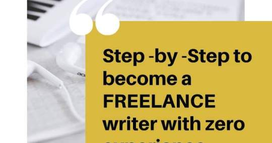 Step by Step approach to become a FREELANCE writer with zero experience