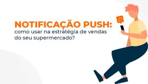 Notificação Push: estratégia de vendas