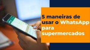 WhatsApp para Supermercados