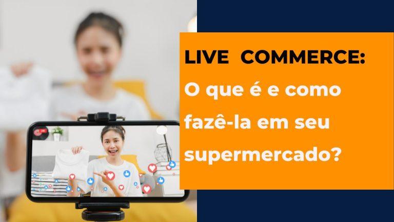 Live commerce: O que é e como fazê-la em seu supermercado?