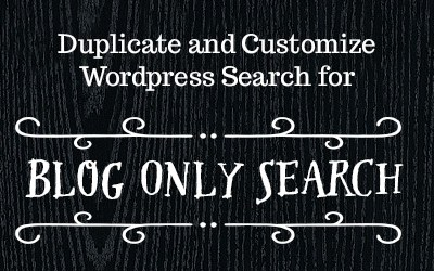 Duplicate and Customize WordPress Search for Blog Only Search