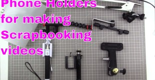 Gear for holding your phone for scrapbooking videos (lots of ideas!)