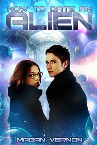 How To Date An ALIEN (My Alien Romance #1) by Magan Vernon