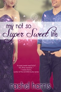 Cover Reveal: My Not So Super Sweet Life (MSSSC #3) by Rachel Harris