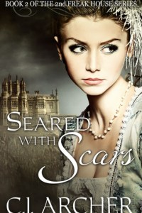 Seared With Scars (Book 2 of The 2nd Freak House Series) by C.J. Archer
